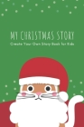 My Christmas Story: Create Your Own Story Book for Kids: Creative Christmas Activity Draw and Write Book for Kids in Preschool, Elementary Cover Image