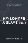 No Longer A Slave Vol. 1: How to Break the Chains of Sin and Bondage Cover Image