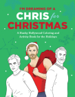 I'm Dreaming of a Chris for Christmas: A Holiday Hollywood Hunk Coloring and Activity Book Cover Image