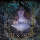 Dreams Lie Beneath Lib/E Cover Image