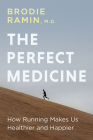 The Perfect Medicine: How Running Makes Us Healthier and Happier Cover Image