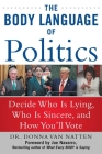 The Body Language of Politics: Decide Who is Lying, Who is Sincere, and How You'll Vote Cover Image