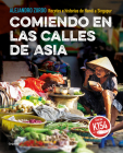 Comiendo en las calles de Asia. Recetas e historias de Hanoi a Singapur / Eating In The Streets Of Asia.  Recipes and stories from Hanoi to Singapore Cover Image