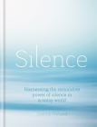 Silence: Harnessing the restorative power of silence in a noisy world Cover Image
