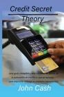 Credit Secret Theory: una guía completa para conocer la teoría de la puntuación de crédito, lo que se necesita para mejorarla; obtenga su pr Cover Image