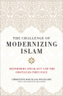The Challenge of Modernizing Islam: Reformers Speak Out and the Obstacles They Face Cover Image
