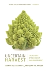 Uncertain Harvest: The Future of Food on a Warming Planet (Digestions #2) Cover Image