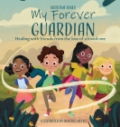 My Forever Guardian: Healing with friends from the loss of a loved one Cover Image