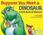 Suppose You Meet a Dinosaur: A First Book of Manners Cover Image