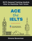 Ace the IELTS: IELTS General Module - How to Maximize Your Score (Fourth Edition) Cover Image