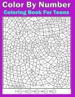 Color By Number Coloring Book For Teens: Color By Number Book For Teens and Adults(Stress Relieving Designs for Adults and Teens Relaxation Creative c Cover Image