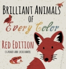 Brilliant Animals of Every Color: Red Edition Cover Image