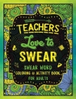 Teachers Love to Swear: Swear Word Coloring & Activity Book with Teaching Related Cussing Cover Image