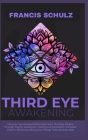 Third Eye Awakening: Discover New Perspectives to open your Third Eye Chakra, through Psychic Awareness, Healing and Meditation. Increases Cover Image
