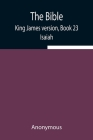 The Bible, King James version, Book 23; Isaiah Cover Image
