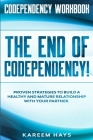 Codependency Workbook: THE END OF CODEPENDENCY! - Proven Strategies To Build A Healthy and Mature Relationship With Your Partner Cover Image