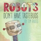 Robots Don't Have Tastebuds Cover Image