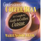 Confessions of a Coffee Bean: The Complete Guide to Coffee Cuisine Cover Image