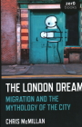 The London Dream: Migration and the Mythology of the City Cover Image
