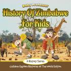 History Of Zimbabwe For Kids: A History Series - Children Explore Histories Of The World Edition Cover Image