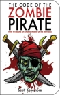 The Code of the Zombie Pirate: How to Become an Undead Master of the High Seas (Zen of Zombie Series) Cover Image