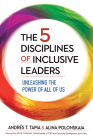 The 5 Disciplines of Inclusive Leaders: Unleashing the Power of All of Us Cover Image
