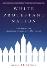 White Protestant Nation: The Rise of the American Conservative Movement Cover Image