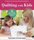 Quilting with Kids: 24 Fun and Easy Projects to Make Together Cover Image