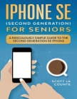 iPhone SE for Seniors: A Ridiculously Simple Guide to the Second-Generation SE iPhone Cover Image