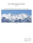 Fun With Navajo Verbs Book 1 Sisnaajiní: 125 Navajo Verbs Fully Conjugated In Up To Seven Modes Cover Image