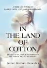 In the Land of Cotton: A True-Life Novel of Family, Faith, Love, and Perseverance Cover Image