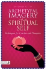 Archetypal Imagery and the Spiritual Self: Techniques for Coaches and Therapists Cover Image