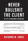 Never Bullshit the Client: My Life in Investment Consulting Cover Image