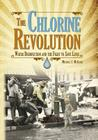 The Chlorine Revolution: Water Disinfection and the Fight to Save Lives Cover Image
