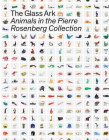 The Glass Ark: Animals in the Pierre Rosenberg Collection Cover Image