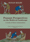 Peasant Perspectives on the Medieval Landscape: A study of three communities (Studies in Regional and Local History #17) Cover Image