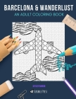 Barcelona & Wanderlust: AN ADULT COLORING BOOK: Barcelona & Wanderlust - 2 Coloring Books In 1 Cover Image
