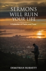 Sermons Will Ruin Your Life: A Collection of Poetry and Prose Cover Image