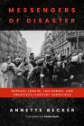 Messengers of Disaster: Raphael Lemkin, Jan Karski, and Twentieth-Century Genocides (George L. Mosse Series in the History of European Culture, Sexuality, and Ideas) Cover Image