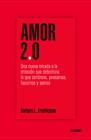 Amor 2.0: Una nueva mirada a la emoción que determina lo que sentimos, pensamos, hacemos y somos Cover Image