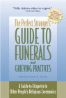 The Perfect Stranger's Guide to Funerals and Grieving Practices: A Guide to Etiquette in Other People's Religious Ceremonies Cover Image
