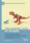 The Graphic Lives of Fathers: Memory, Representation, and Fatherhood in North American Autobiographical Comics (Palgrave Studies in Comics and Graphic Novels) Cover Image