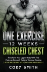 One Exercise, 12 Weeks, Chiseled Chest: Transform Your Upper Body With This Push-up Strength Training Workout Routine at Home Workouts No Gym Required Cover Image