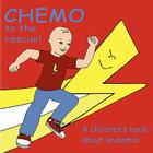 Chemo to the Rescue: A Children's Book About Leukemia Cover Image