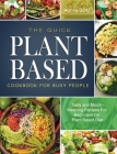 The Quick Plant Based Cookbook For Busy People: Tasty and Mouth-Watering Recipes For Beginners On Plant Based Diet Cover Image