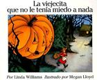 La Viejecita que no le tenia miedo a nada: The Little Old Lady Who Was Not Afraid of Anything (Spanish edition) Cover Image