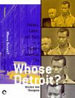 Whose Detroit?: Politics, Labor, and Race in a Modern American City (with a New Prologue) Cover Image