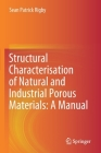 Structural Characterisation of Natural and Industrial Porous Materials: A Manual Cover Image