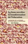 La Classe Ouvrière Et La Transformation de l'Éducation: L'Imposture de la Réforme de l'École Sous Le Capitalisme (L'Imposture de la Reforme de L'Ecole Sous Le Capitalisme) Cover Image