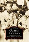 German Chicago:: The Danube Swabians and the American Aid Societies (Images of America (Arcadia Publishing)) Cover Image
